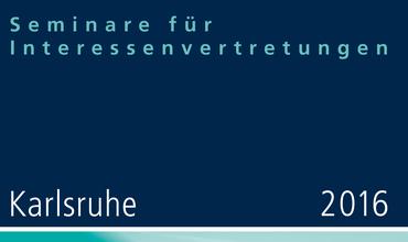 Seminare für Interessenvertretungen 2016 in Karlsruhe